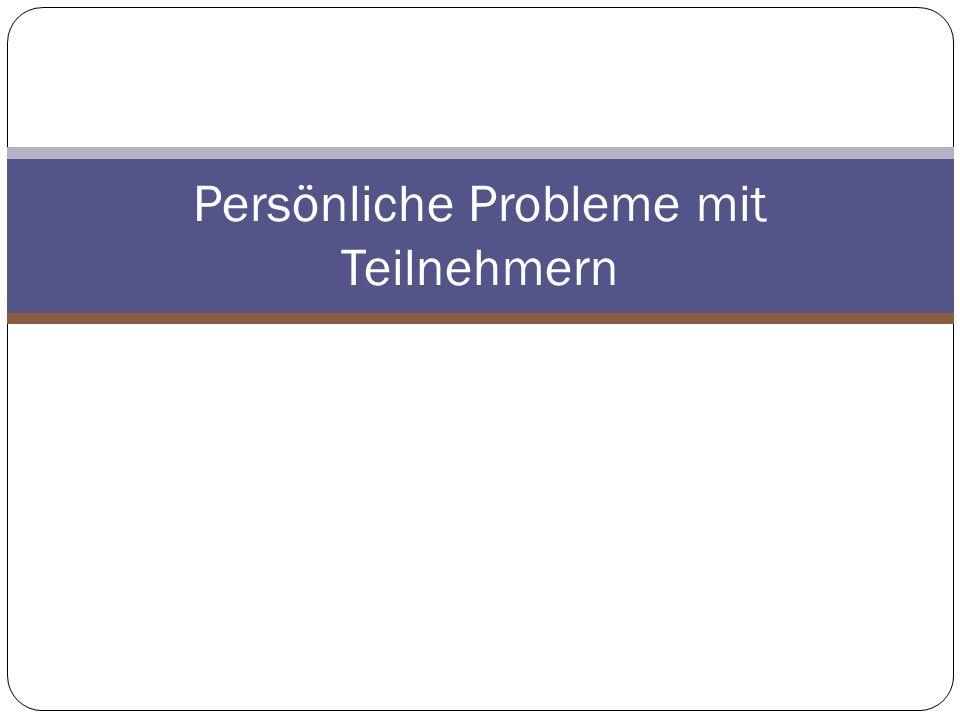 Persönliche Probleme mit Teilnehmern