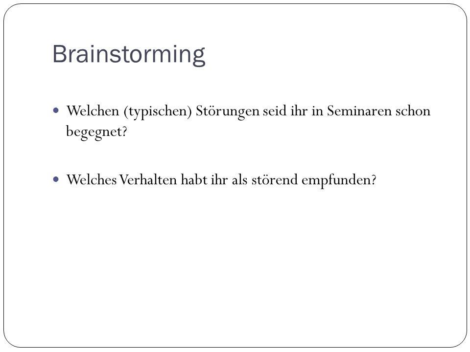 Brainstorming Welchen (typischen) Störungen seid ihr in Seminaren schon begegnet? Welches Verhalten habt ihr als störend empfunden?