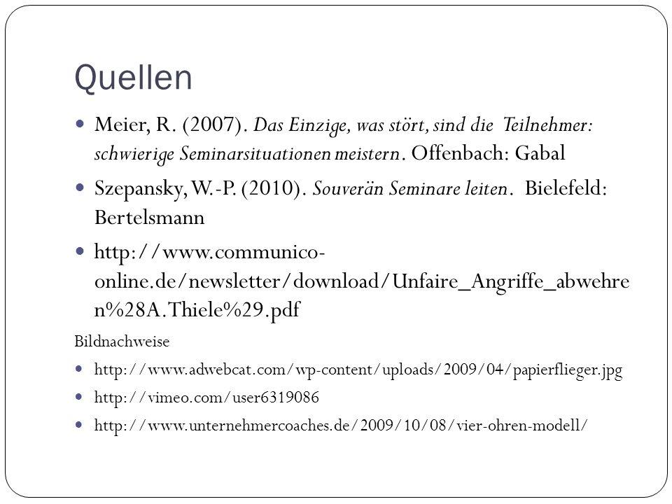 Quellen Meier, R. (2007). Das Einzige, was stört, sind die Teilnehmer: schwierige Seminarsituationen meistern. Offenbach: Gabal Szepansky, W.-P. (2010