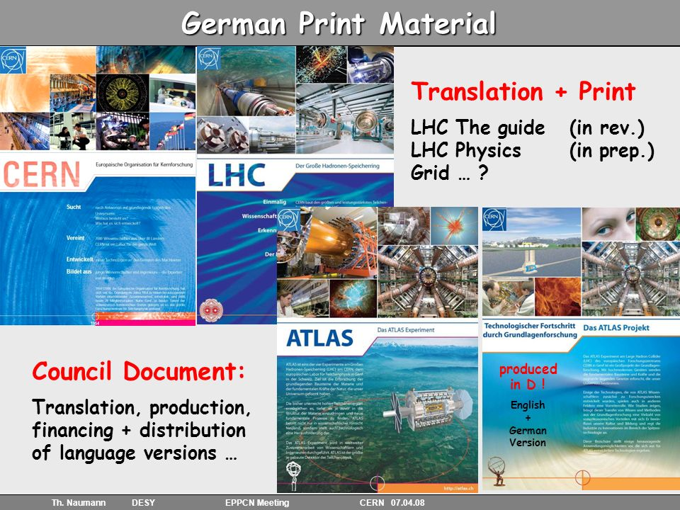 24 Th. Naumann DESY EPPCN Meeting CERN 07.04.08 German Print Material Translation + Print LHC The guide (in rev.) LHC Physics (in prep.) Grid … ? Coun