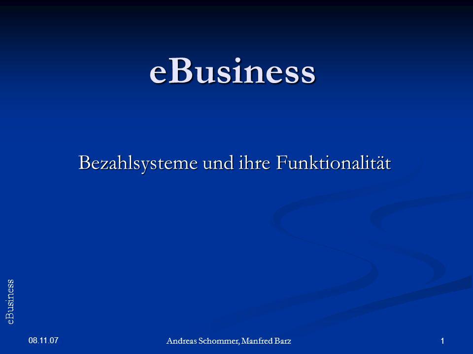08.11.07 1 eBusiness Bezahlsysteme und ihre Funktionalität Andreas Schommer, Manfred Barz eBusiness