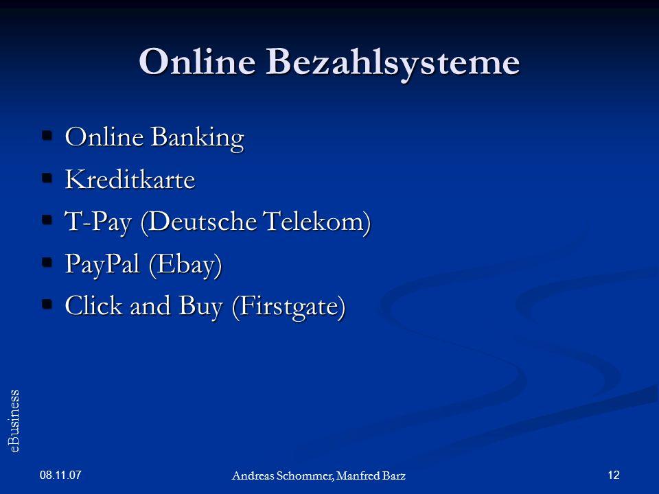 08.11.07 12 Online Bezahlsysteme Online Banking Online Banking Kreditkarte Kreditkarte T-Pay (Deutsche Telekom) T-Pay (Deutsche Telekom) PayPal (Ebay)