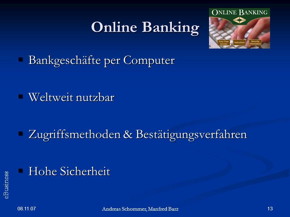 08.11.07 13 Online Banking Bankgeschäfte per Computer Bankgeschäfte per Computer Weltweit nutzbar Weltweit nutzbar Zugriffsmethoden & Bestätigungsverf