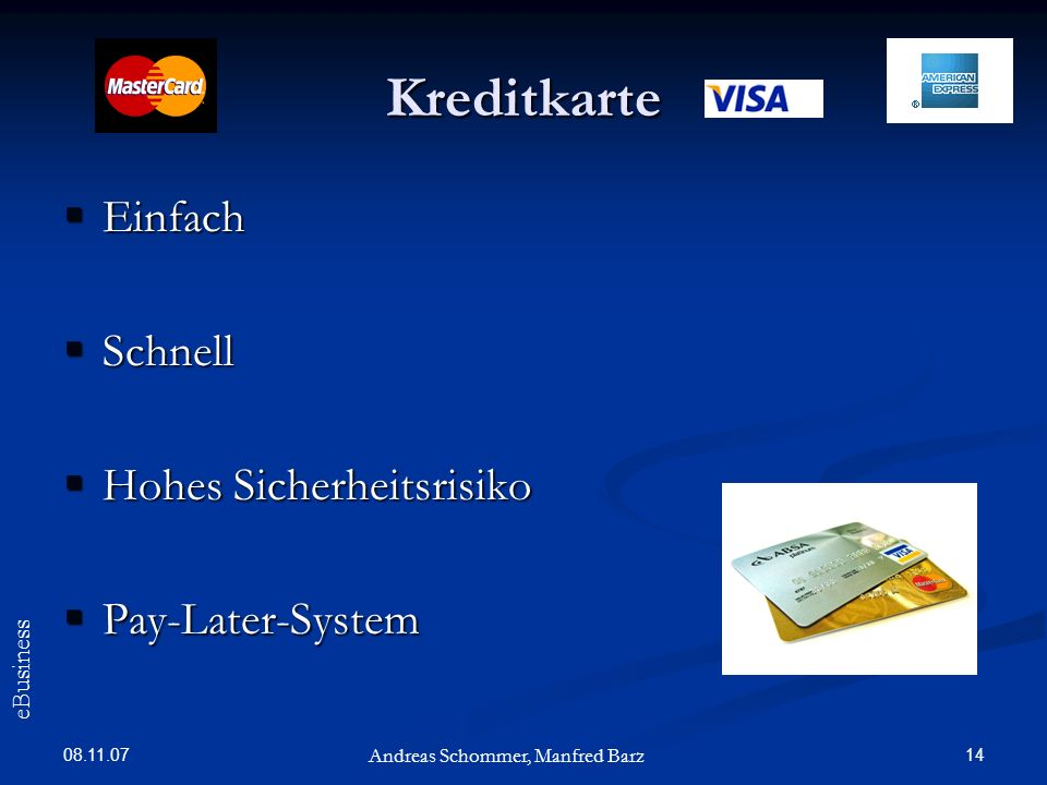 08.11.07 14 Kreditkarte Einfach Einfach Schnell Schnell Hohes Sicherheitsrisiko Hohes Sicherheitsrisiko Pay-Later-System Pay-Later-System Andreas Scho