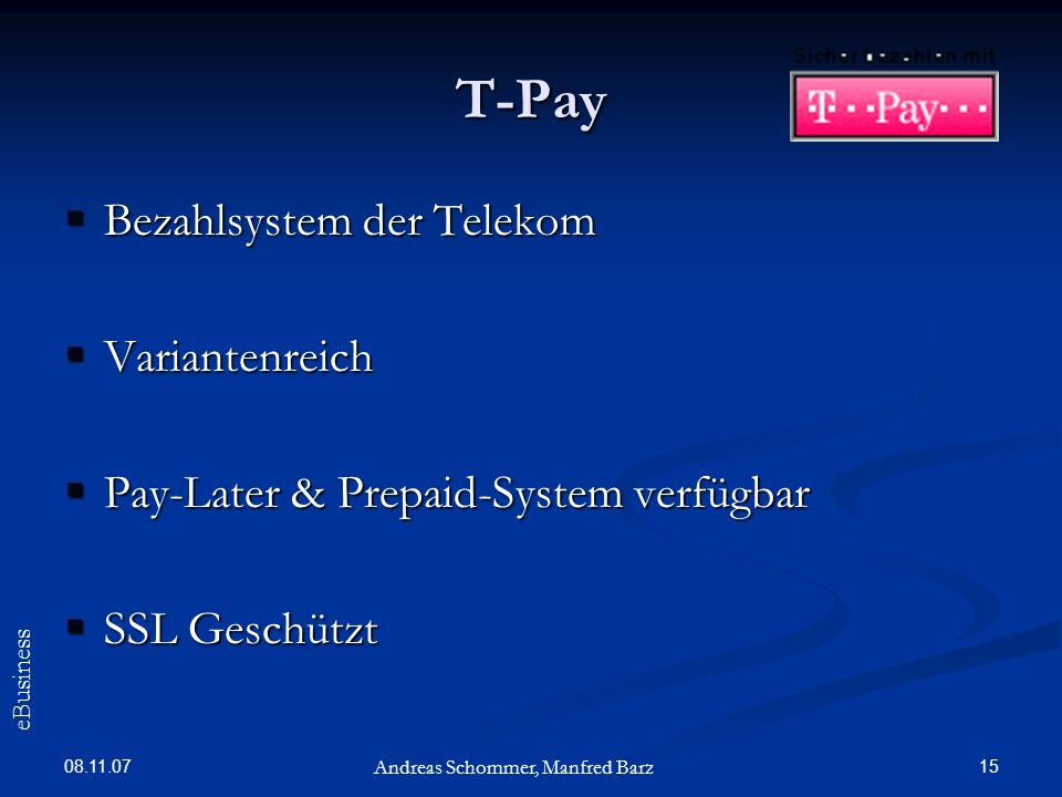 08.11.07 15 T-Pay Bezahlsystem der Telekom Bezahlsystem der Telekom Variantenreich Variantenreich Pay-Later & Prepaid-System verfügbar Pay-Later & Pre