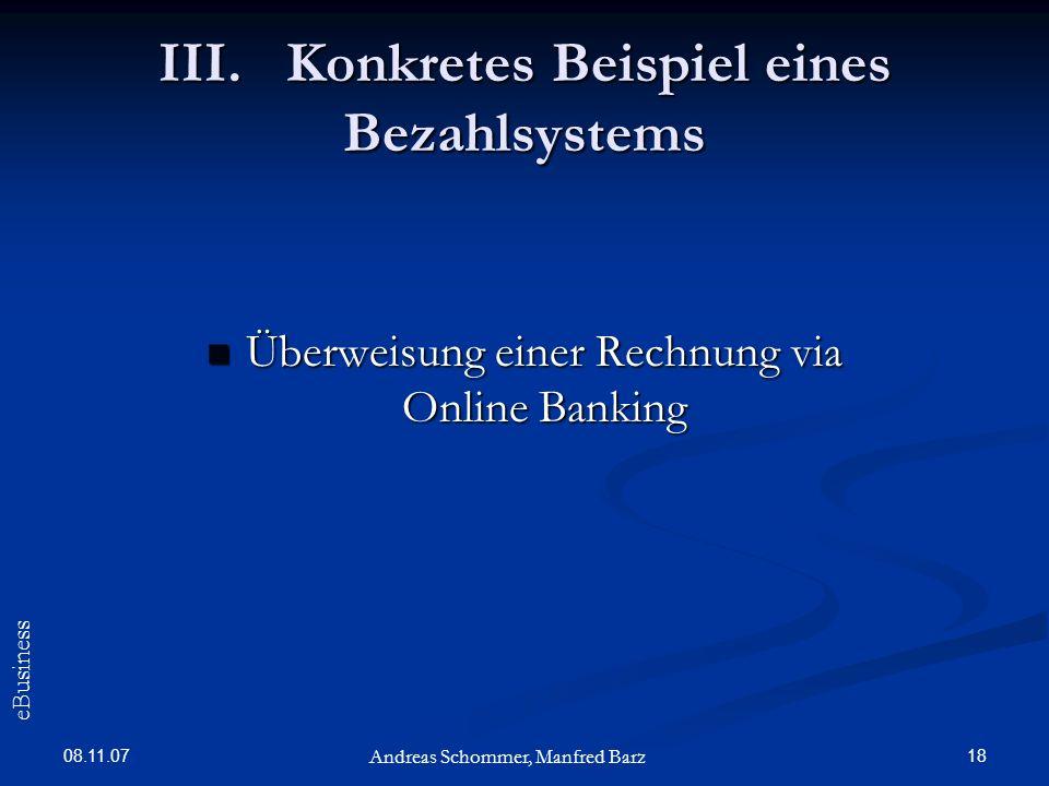 08.11.07 18 Überweisung einer Rechnung via Online Banking Überweisung einer Rechnung via Online Banking Andreas Schommer, Manfred Barz eBusiness III.