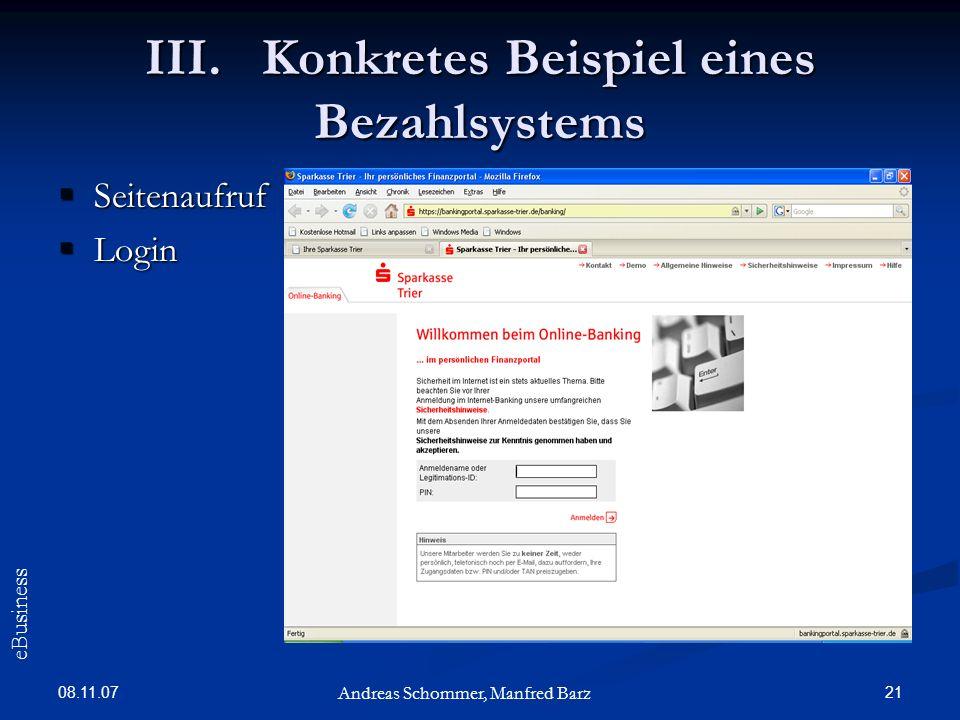 08.11.07 21 Seitenaufruf Seitenaufruf Login Login Andreas Schommer, Manfred Barz eBusiness III. Konkretes Beispiel eines Bezahlsystems