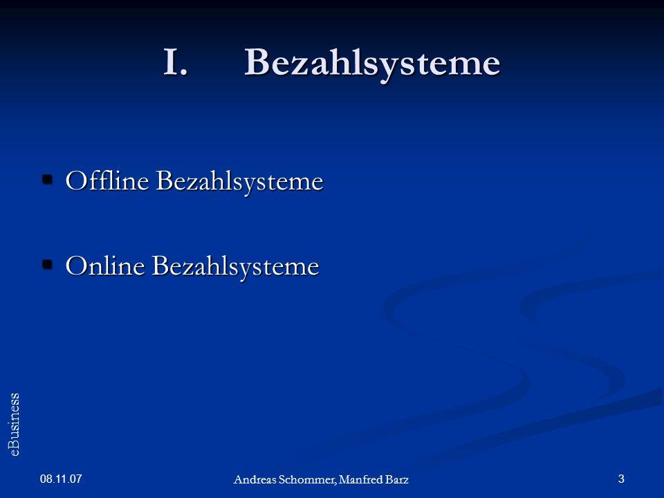 08.11.07 3 I.Bezahlsysteme Offline Bezahlsysteme Offline Bezahlsysteme Online Bezahlsysteme Online Bezahlsysteme Andreas Schommer, Manfred Barz eBusin