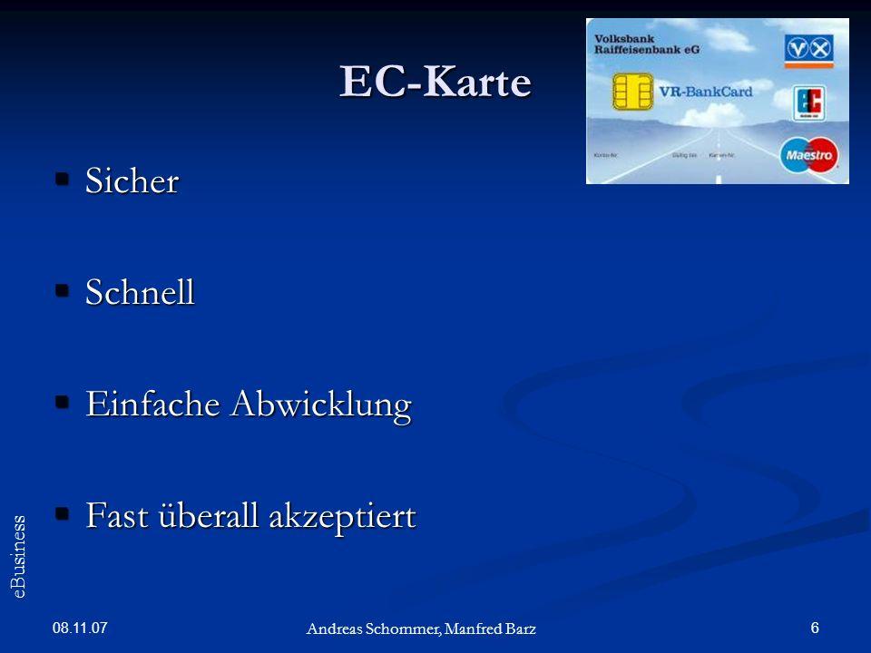 08.11.07 6 EC-Karte Sicher Sicher Schnell Schnell Einfache Abwicklung Einfache Abwicklung Fast überall akzeptiert Fast überall akzeptiert Andreas Scho