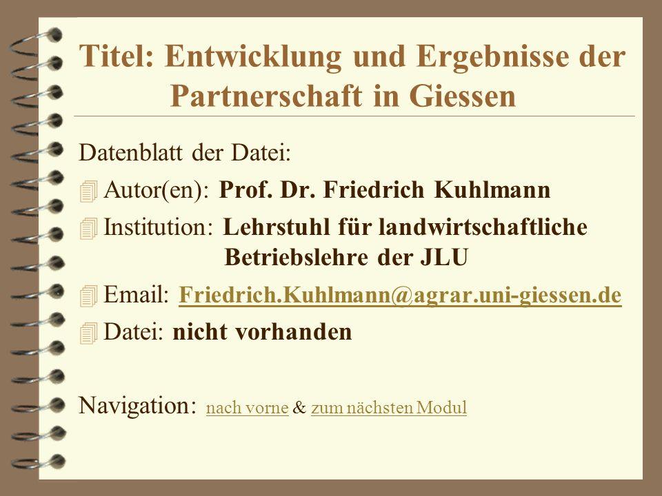 Titel: Entwicklung und Ergebnisse der Partnerschaft in Giessen Datenblatt der Datei: 4 Autor(en): Prof. Dr. Friedrich Kuhlmann 4 Institution: Lehrstuh