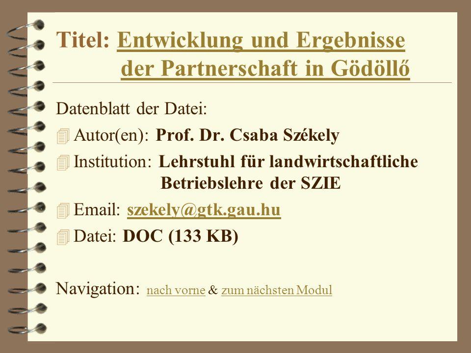 Titel: Entwicklung und Ergebnisse der Partnerschaft in GödöllőEntwicklung und Ergebnisseder Partnerschaft in Gödöllő Datenblatt der Datei: 4 Autor(en)