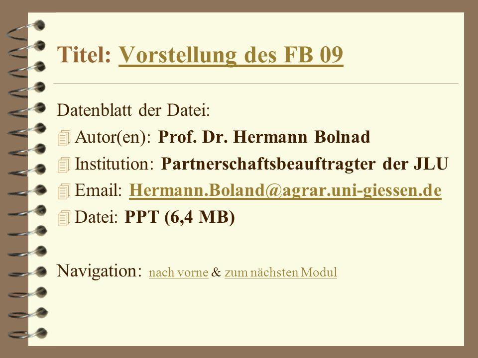 Titel: Vorstellung des FB 09Vorstellung des FB 09 Datenblatt der Datei: 4 Autor(en): Prof. Dr. Hermann Bolnad 4 Institution: Partnerschaftsbeauftragte