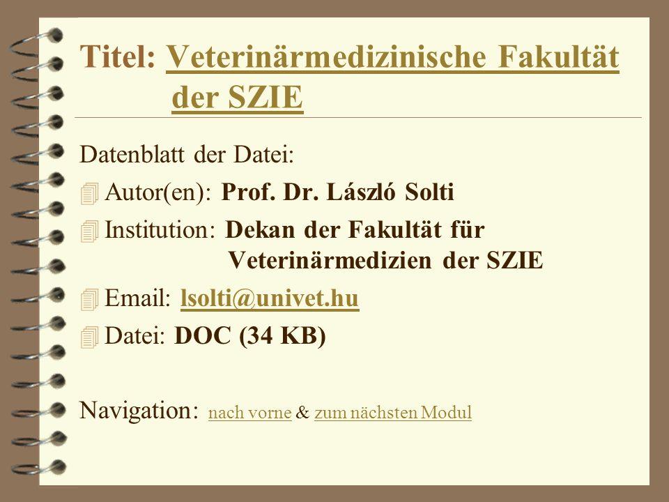 Titel: Veterinärmedizinische Fakultät der SZIEVeterinärmedizinische Fakultätder SZIE Datenblatt der Datei: 4 Autor(en): Prof. Dr. László Solti 4 Insti