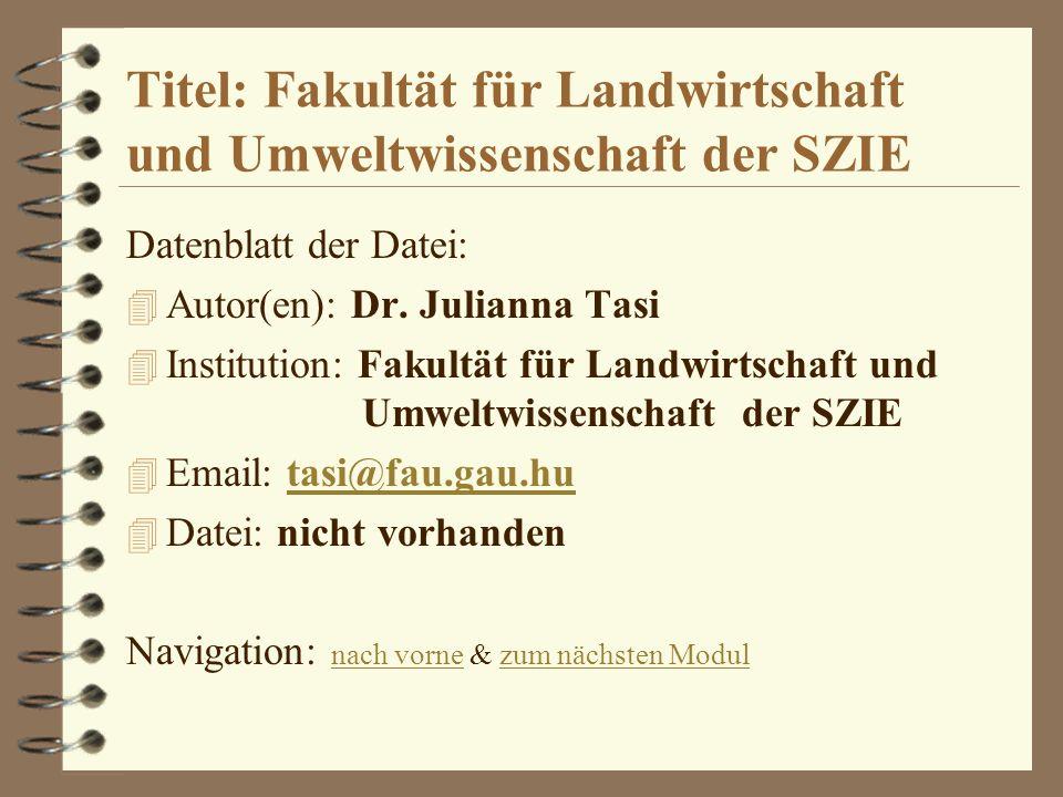 Titel: Fakultät für Landwirtschaft und Umweltwissenschaft der SZIE Datenblatt der Datei: 4 Autor(en): Dr. Julianna Tasi 4 Institution: Fakultät für La