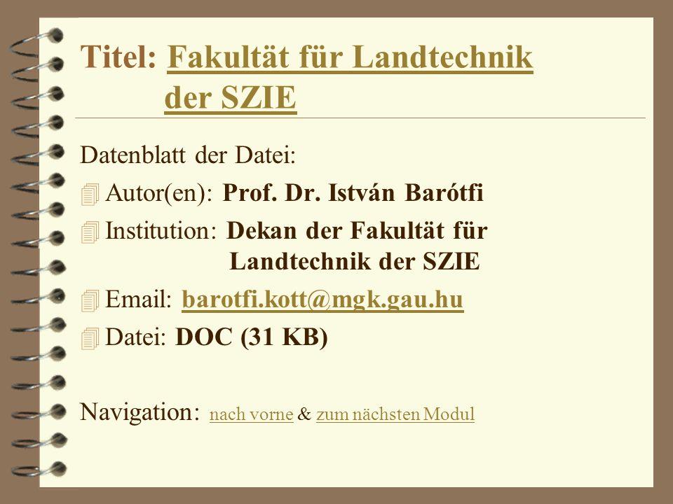Titel: Fakultät für Landtechnik der SZIEFakultät für Landtechnikder SZIE Datenblatt der Datei: 4 Autor(en): Prof. Dr. István Barótfi 4 Institution: De
