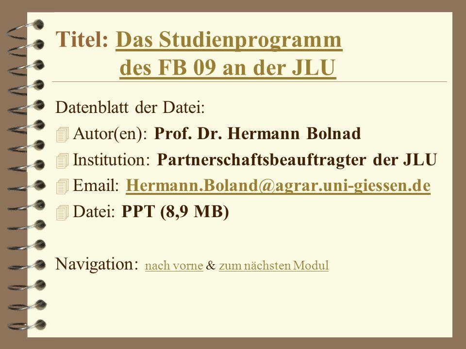 Titel: Das Studienprogramm des FB 09 an der JLUDas Studienprogrammdes FB 09 an der JLU Datenblatt der Datei: 4 Autor(en): Prof. Dr. Hermann Bolnad 4 I