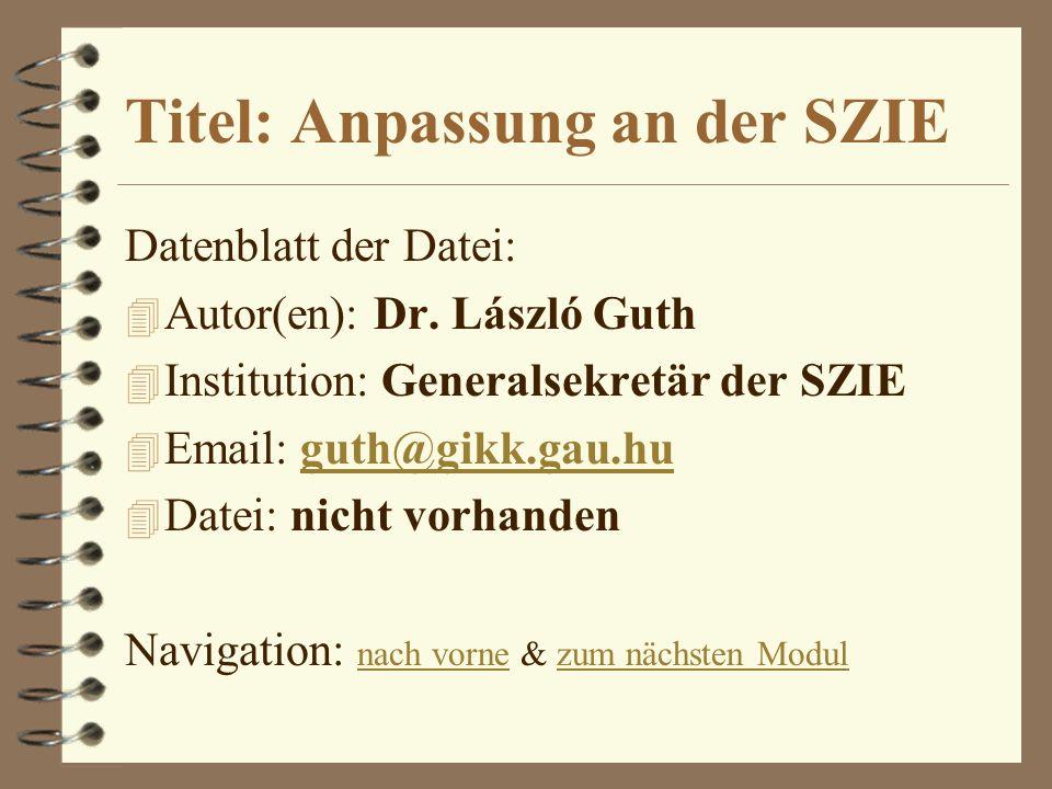 Titel: Anpassung an der SZIE Datenblatt der Datei: 4 Autor(en): Dr. László Guth 4 Institution: Generalsekretär der SZIE 4 Email: guth@gikk.gau.huguth@