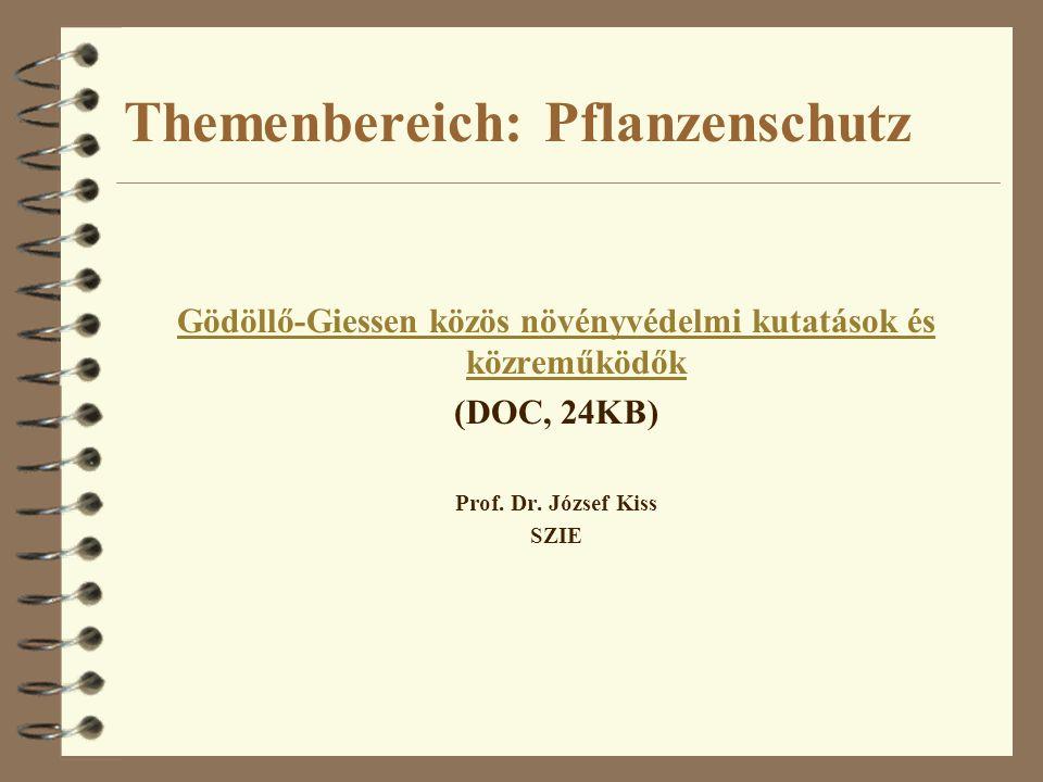 Themenbereich: Pflanzenschutz Gödöllő-Giessen közös növényvédelmi kutatások és közreműködők (DOC, 24KB) Prof. Dr. József Kiss SZIE