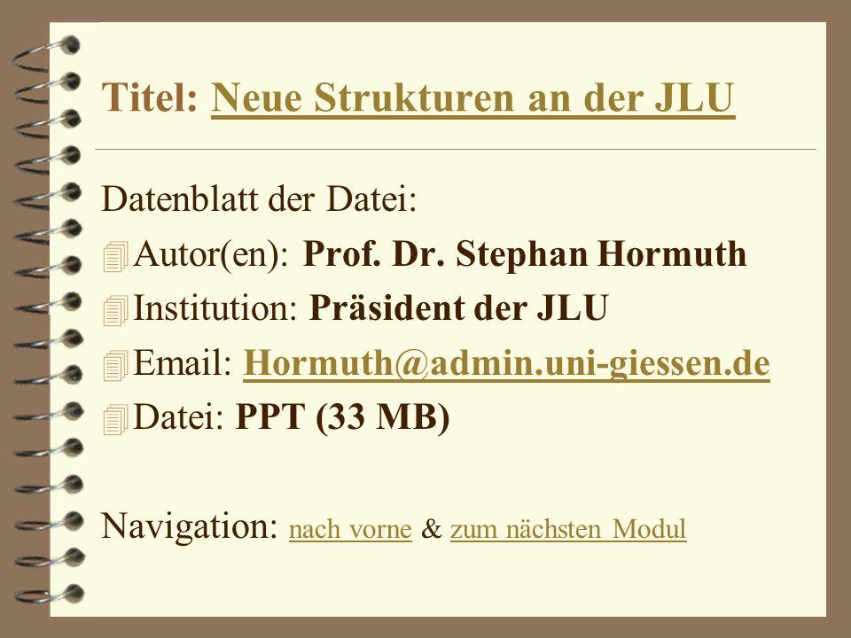 Titel: Neue Strukturen an der JLUNeue Strukturen an der JLU Datenblatt der Datei: 4 Autor(en): Prof. Dr. Stephan Hormuth 4 Institution: Präsident der