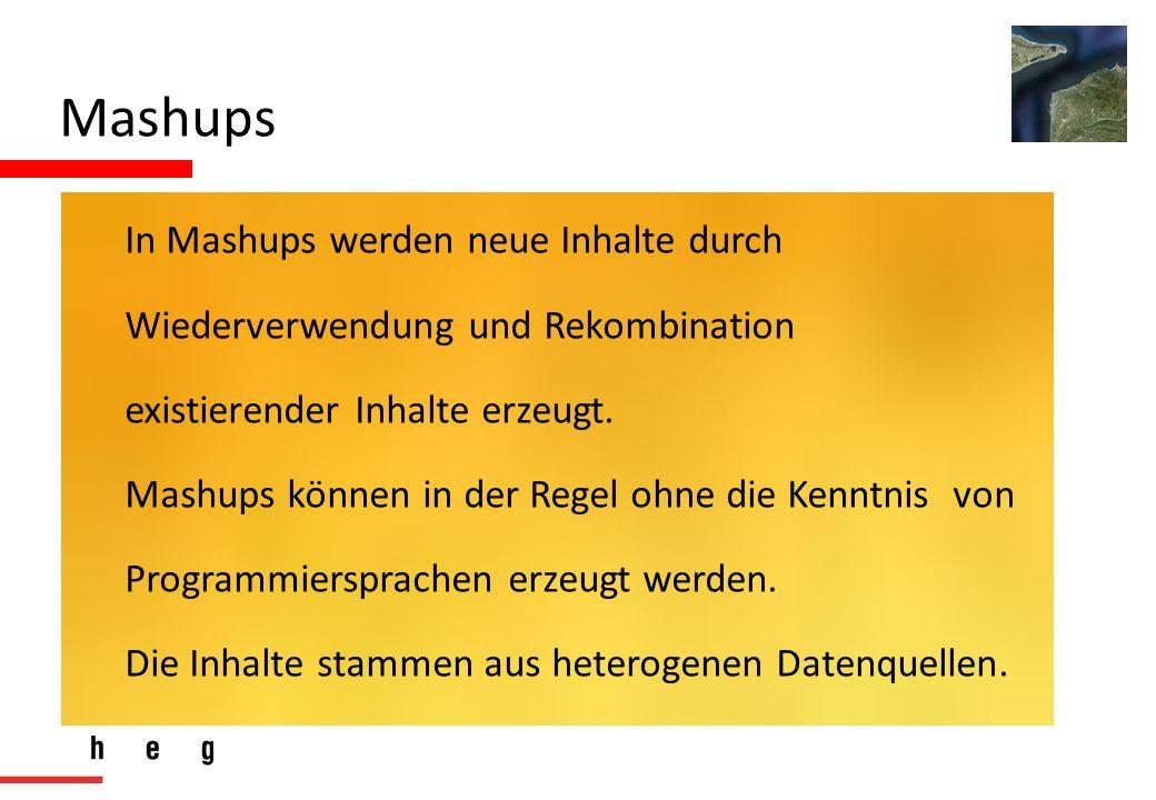 Mashups In Mashups werden neue Inhalte durch Wiederverwendung und Rekombination existierender Inhalte erzeugt. Mashups können in der Regel ohne die Ke