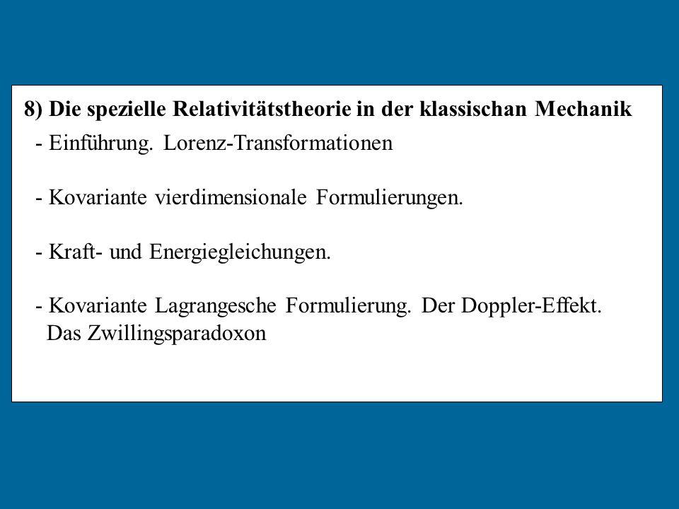 8) Die spezielle Relativitätstheorie in der klassischan Mechanik - Einführung. Lorenz-Transformationen - Kovariante vierdimensionale Formulierungen. -