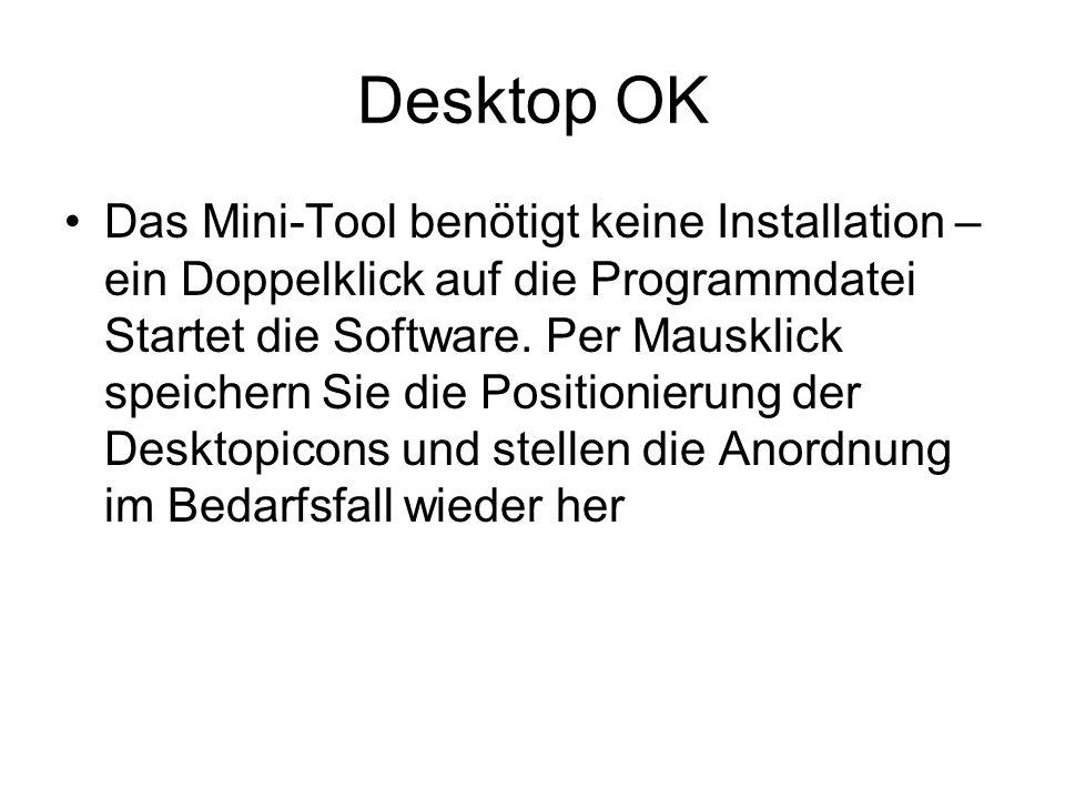 Desktop OK Das Mini-Tool benötigt keine Installation – ein Doppelklick auf die Programmdatei Startet die Software.