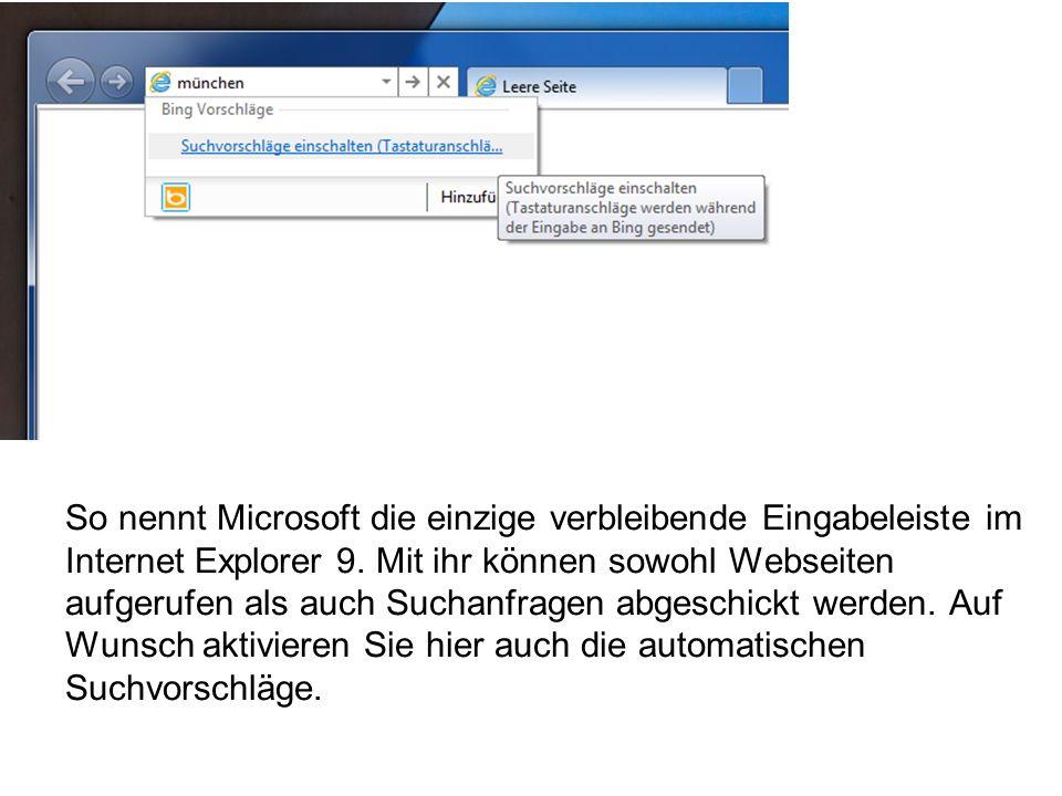 So nennt Microsoft die einzige verbleibende Eingabeleiste im Internet Explorer 9.