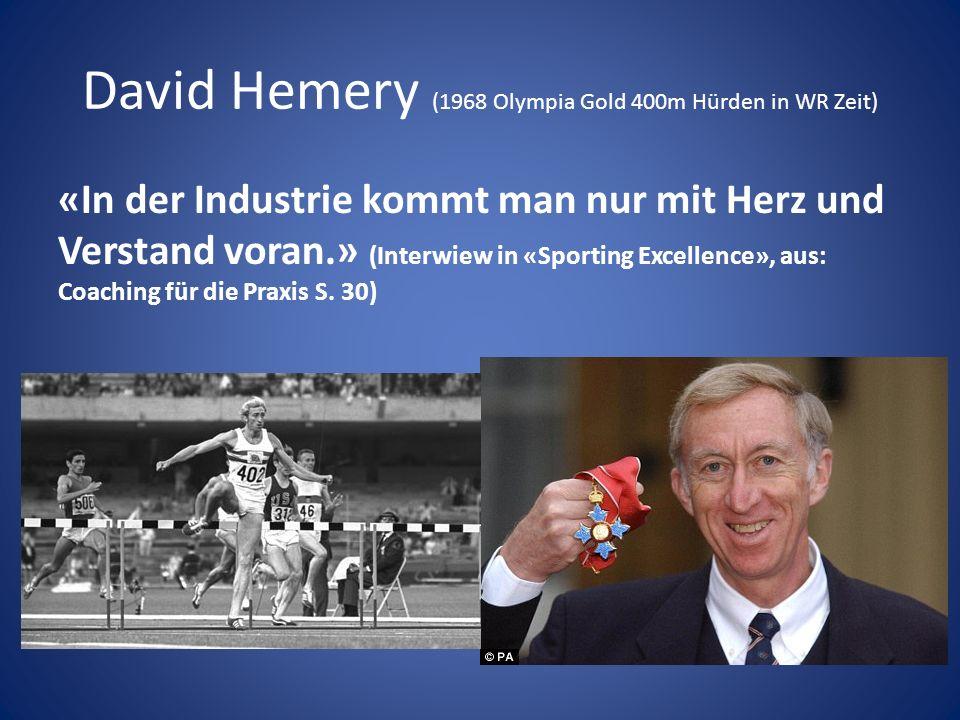 David Hemery (1968 Olympia Gold 400m Hürden in WR Zeit) «In der Industrie kommt man nur mit Herz und Verstand voran.» (Interwiew in «Sporting Excellence», aus: Coaching für die Praxis S.