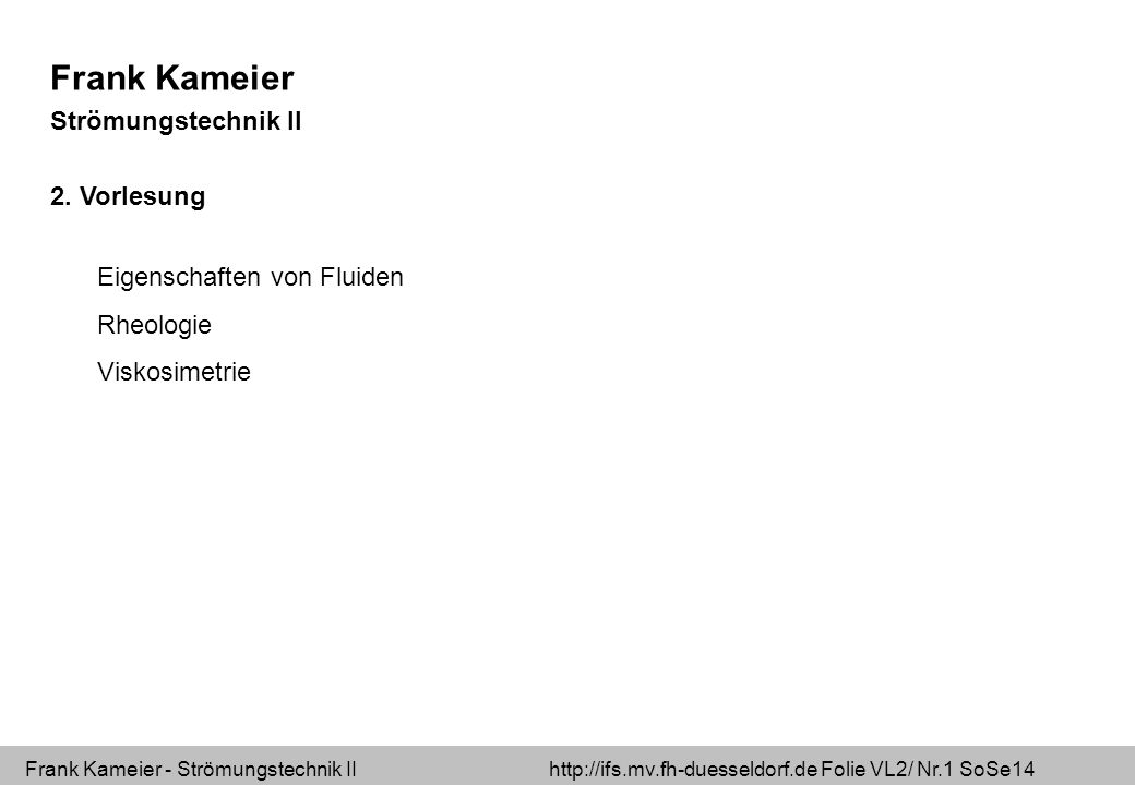 Frank Kameier - Strömungstechnik II http://ifs.mv.fh-duesseldorf.de Folie VL2/ Nr.1 SoSe14 Frank Kameier Strömungstechnik II 2.