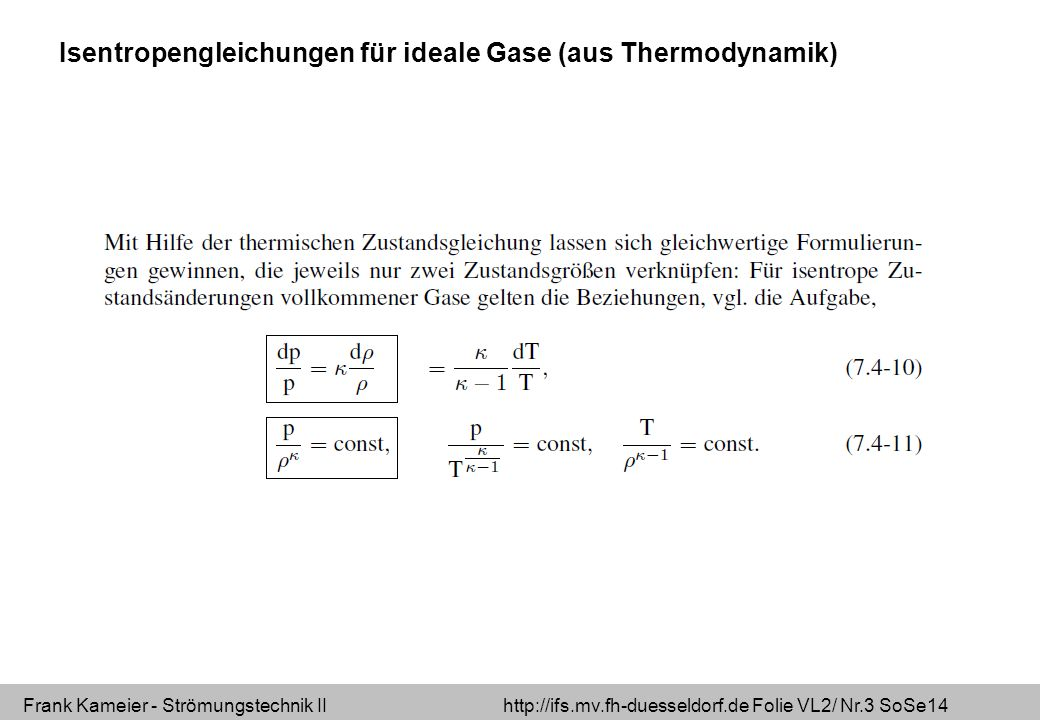 Frank Kameier - Strömungstechnik II http://ifs.mv.fh-duesseldorf.de Folie VL2/ Nr.34 SoSe14 Bernoulli-Gleichung: - newtonsche Fluide - stationäre Strömungen - inkompressible Fluide - reibungsfreie Fluide - für einen Stromfaden (1-D-Strömung) Kontiniutätsgleichung: - stationäre Strömungen - inkompressible oder kompressible Fluide - reibungsbehaftete oder reibungsfreie Fluide - für einen Stromfaden (1-D-Strömung)
