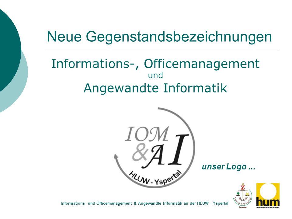 Neue Gegenstandsbezeichnungen Informations- und Officemanagement & Angewandte Informatik an der HLUW - Yspertal Informations-, Officemanagement und An