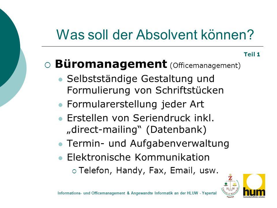 Was soll der Absolvent können? Büromanagement (Officemanagement) Selbstständige Gestaltung und Formulierung von Schriftstücken Formularerstellung jede