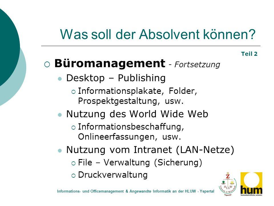 Was soll der Absolvent können? Büromanagement - Fortsetzung Desktop – Publishing Informationsplakate, Folder, Prospektgestaltung, usw. Nutzung des Wor