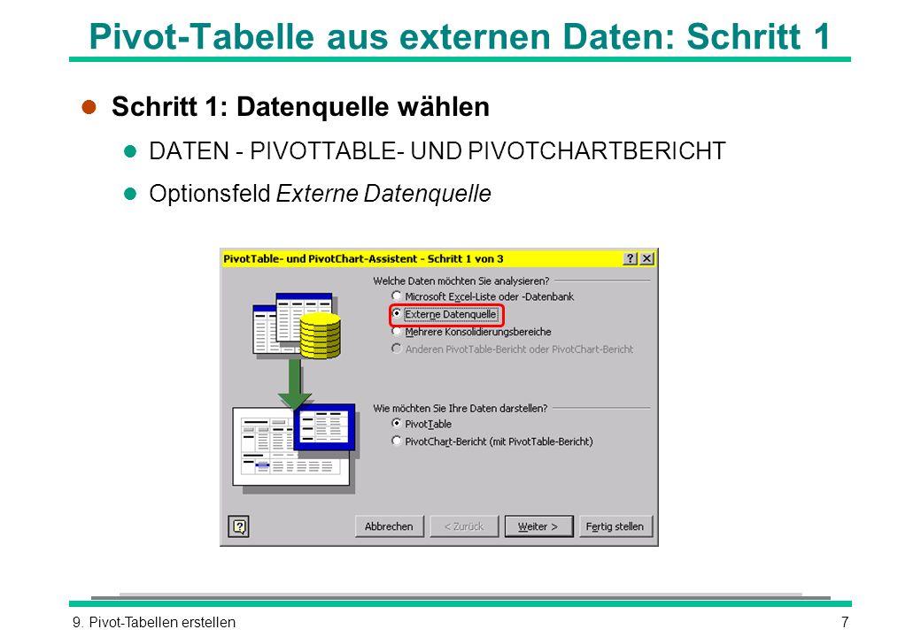 9. Pivot-Tabellen erstellen7 Pivot-Tabelle aus externen Daten: Schritt 1 l Schritt 1: Datenquelle wählen l DATEN - PIVOTTABLE- UND PIVOTCHARTBERICHT