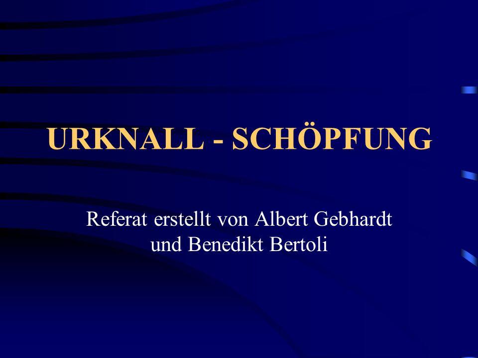 URKNALL - SCHÖPFUNG Referat erstellt von Albert Gebhardt und Benedikt Bertoli