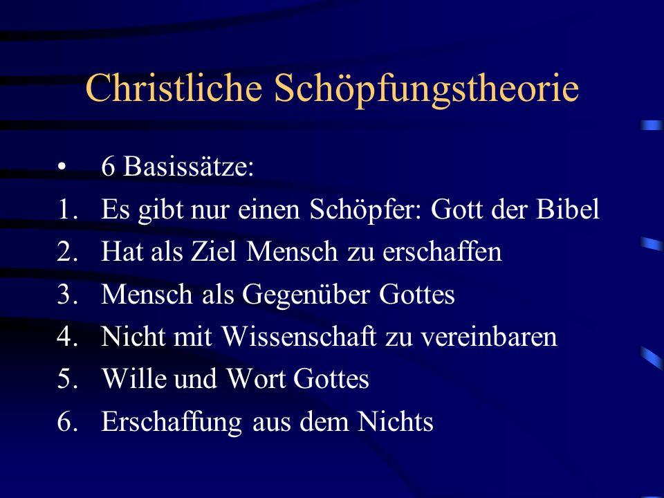 Christliche Schöpfungstheorie 6 Basissätze: 1.Es gibt nur einen Schöpfer: Gott der Bibel 2.Hat als Ziel Mensch zu erschaffen 3.Mensch als Gegenüber Go