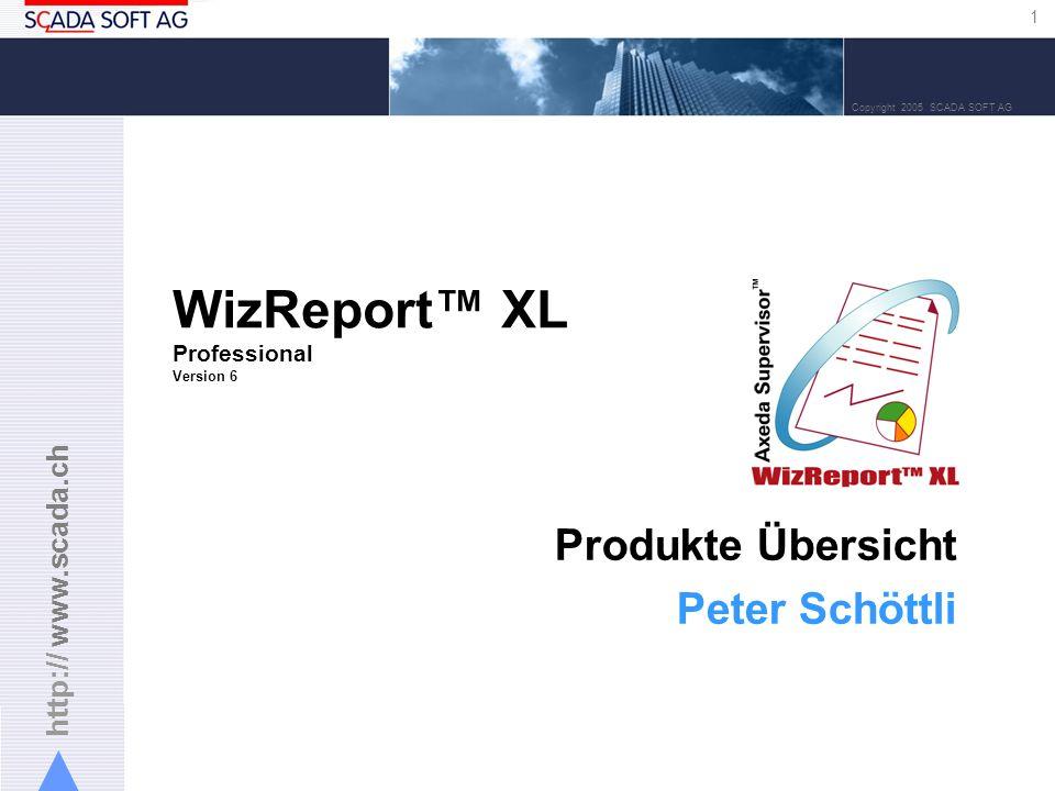 http:// www.scada.ch 1 Copyright 2005 SCADA SOFT AG WizReport XL Professional Version 6 Produkte Übersicht Peter Schöttli