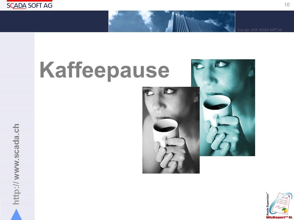 http:// www.scada.ch 16 Copyright 2005 SCADA SOFT AG Kaffeepause