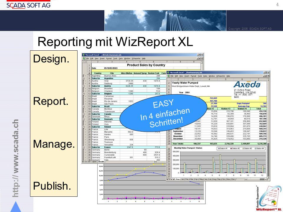 http:// www.scada.ch 4 Copyright 2005 SCADA SOFT AG Reporting mit WizReport XL Design.