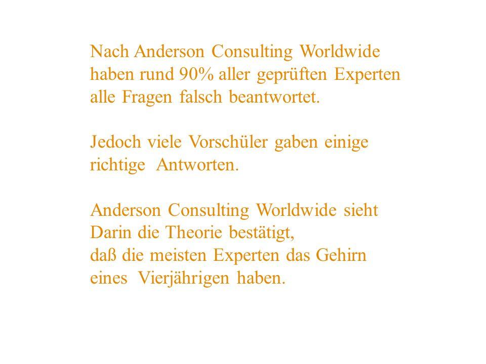 Nach Anderson Consulting Worldwide haben rund 90% aller geprüften Experten alle Fragen falsch beantwortet.