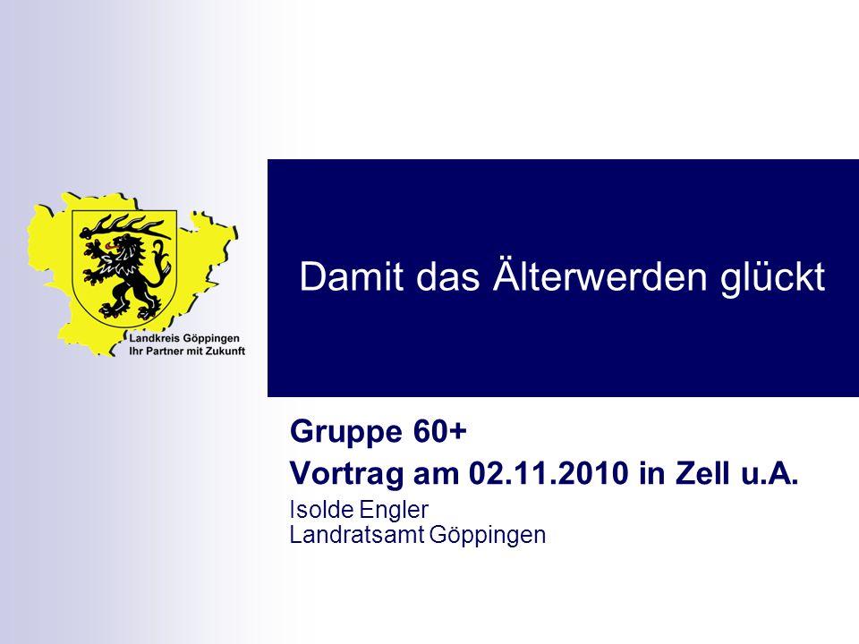 Landkreis Göppingen – Ihr Partner mit Zukunft Landratsamt Göppingen - Kreissozialamt - Isolde Engler2 Damit das Älterwerden glückt Was heißt Altern bzw.