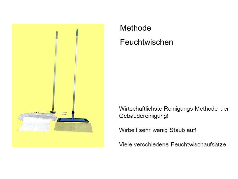 Methode Feuchtwischen Wirtschaftlichste Reinigungs-Methode der Gebäudereinigung! Wirbelt sehr wenig Staub auf! Viele verschiedene Feuchtwischaufsätze