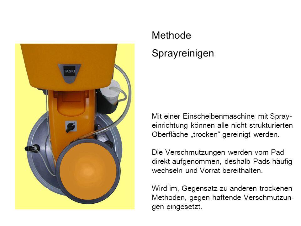 Methode Sprayreinigen Mit einer Einscheibenmaschine mit Spray- einrichtung können alle nicht strukturierten Oberfläche trocken gereinigt werden. Die V