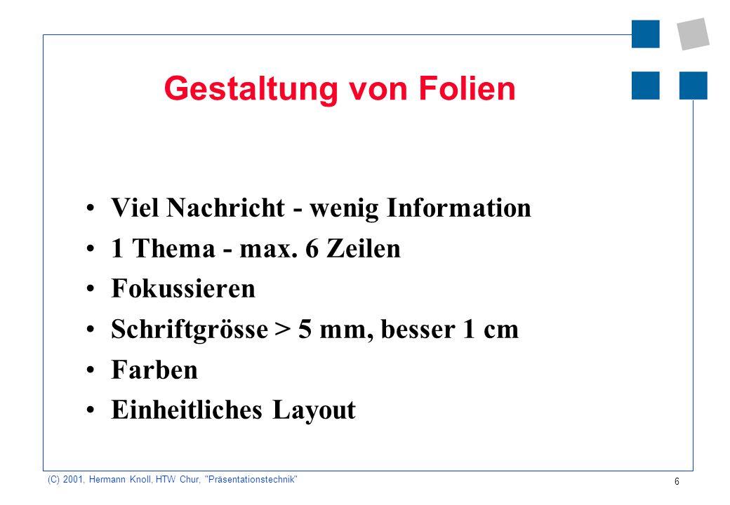 7 (C) 2001, Hermann Knoll, HTW Chur, Präsentationstechnik Helvetica 36 Punkt Fett Diese Schrift ist auf der Folie 9 mm hoch Times 30 Punkt Fett Diese Schrift ist auf der Folie 7,5 mm hoch