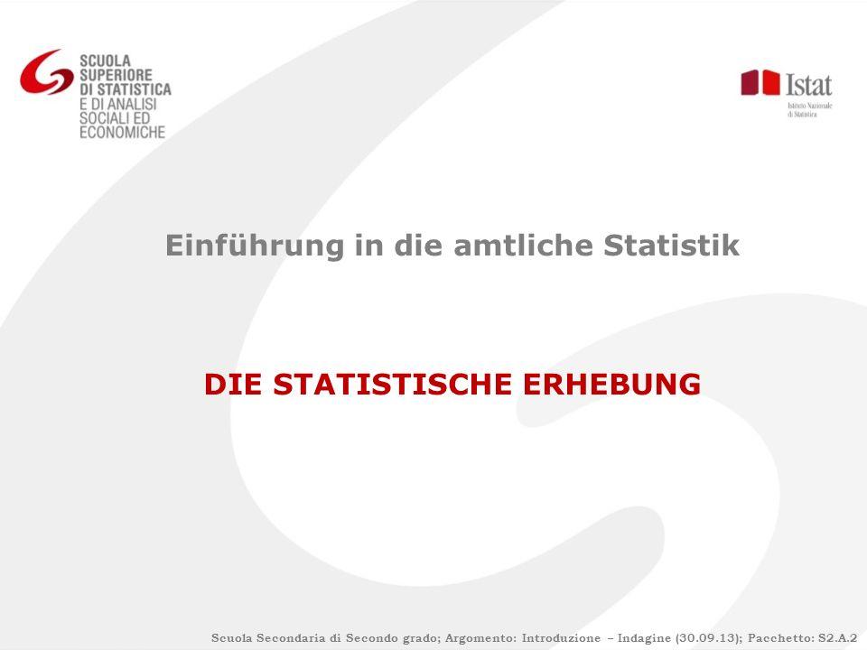 Scuola Secondaria di Secondo grado; Argomento: Introduzione – Indagine (30.09.13); Pacchetto: S2.A.2 Einführung in die amtliche Statistik DIE STATISTISCHE ERHEBUNG