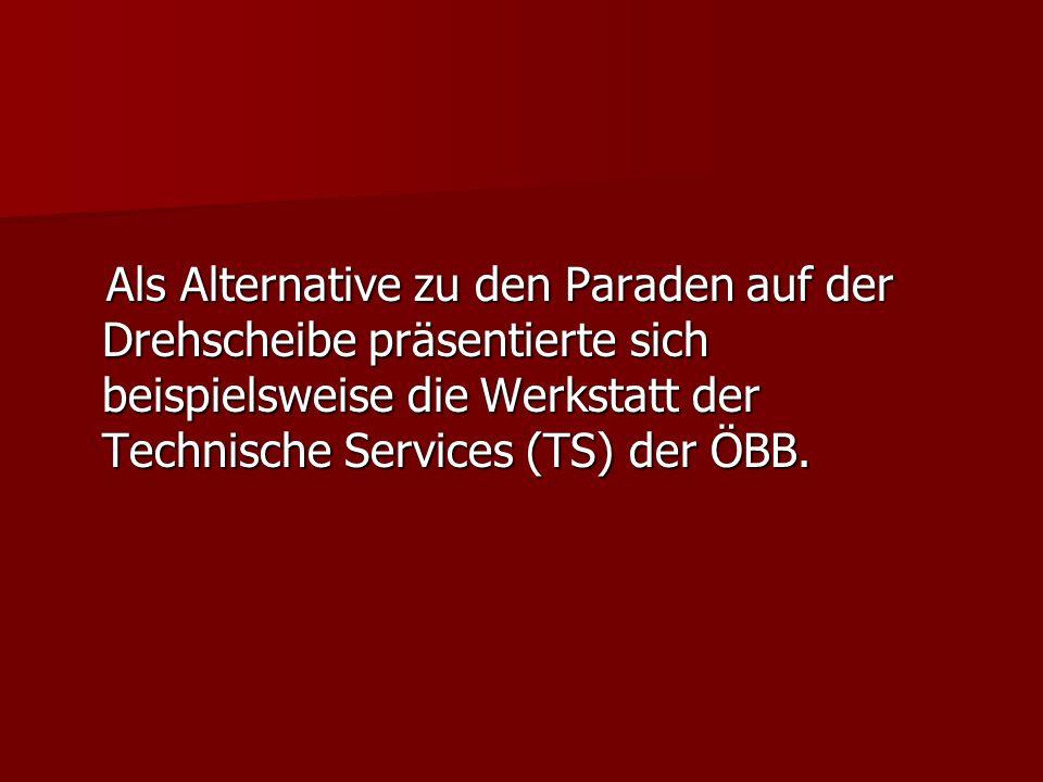 Als Alternative zu den Paraden auf der Drehscheibe präsentierte sich beispielsweise die Werkstatt der Technische Services (TS) der ÖBB.