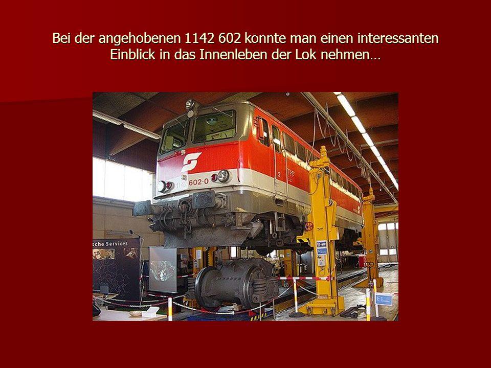 Bei der angehobenen 1142 602 konnte man einen interessanten Einblick in das Innenleben der Lok nehmen…