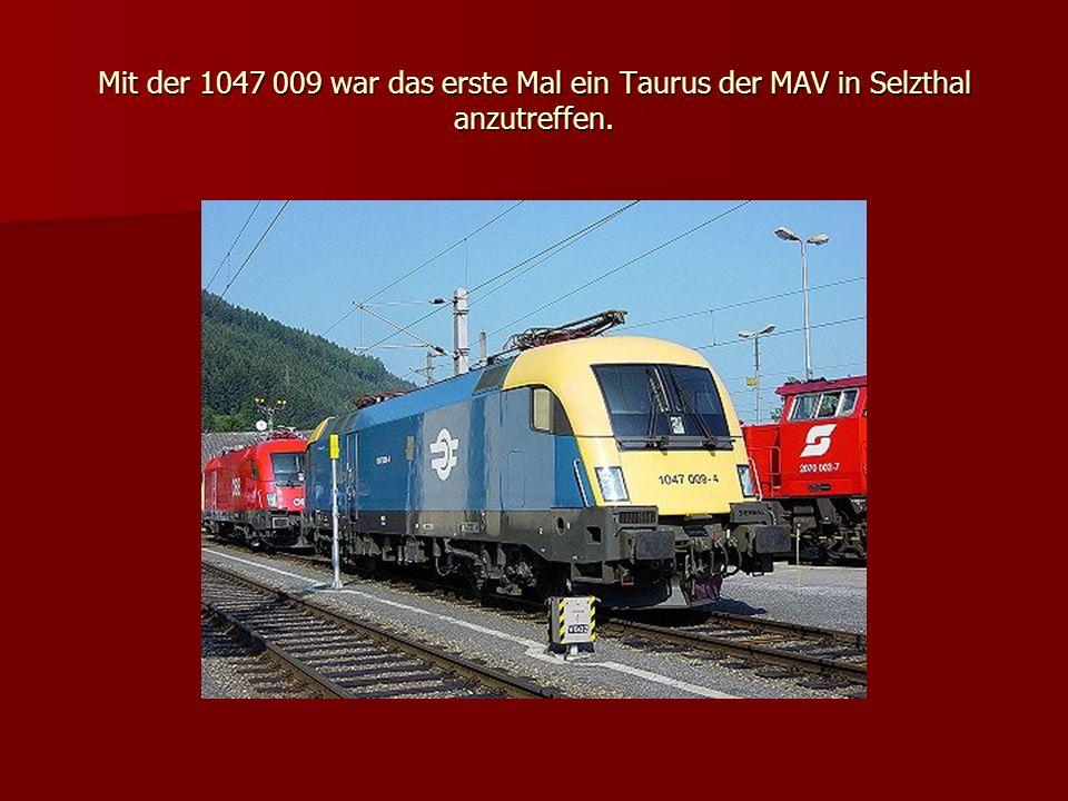 Mit der 1047 009 war das erste Mal ein Taurus der MAV in Selzthal anzutreffen.