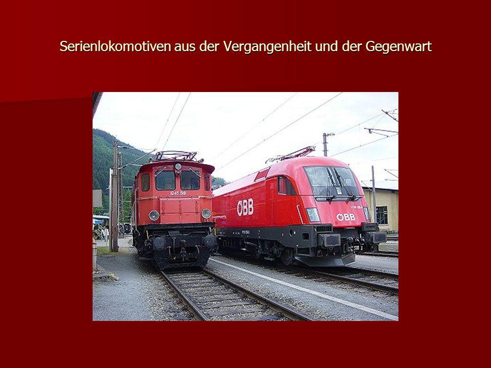 Serienlokomotiven aus der Vergangenheit und der Gegenwart