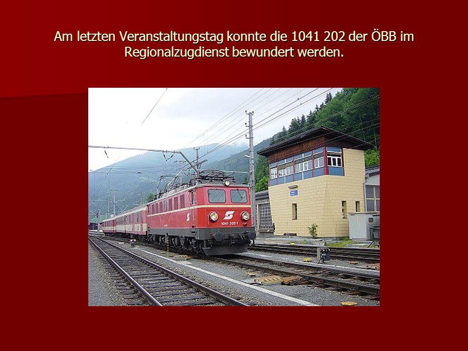 Am letzten Veranstaltungstag konnte die 1041 202 der ÖBB im Regionalzugdienst bewundert werden.